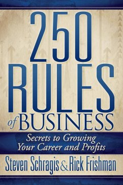 250 Rules of Business: Secrets to Growing Your Career and Profits - Schragis, Steven; Frishman, Rick