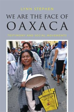 We Are the Face of Oaxaca: Testimony and Social Movements - Stephen, Lynn