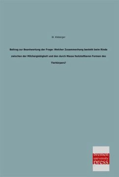 Beitrag zur Beantwortung der Frage: Welcher Zusammenhang besteht beim Rinde zwischen der Milchergiebigkeit und den durch Masse feststellbaren Formen des Tierkörpers?