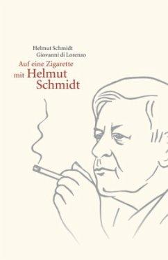 Auf eine Zigarette mit Helmut Schmidt - Schmidt, Helmut; Di Lorenzo, Giovanni