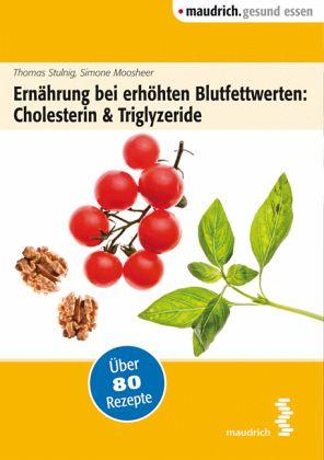 Ernährung bei erhöhten Blutfettwerten: Cholesterin und Triglyceride - Stulnig, Thomas; Moosheer, Simone