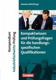 Erfolgreich im Beruf: Kompendium Industriefachwirte-Prüfung - Kompaktwissen und Prüfungsfragen für die handlungsspezifischen Qualifikationen