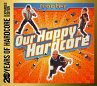 Our Happy Hardcore-20 Years Of Hardcore