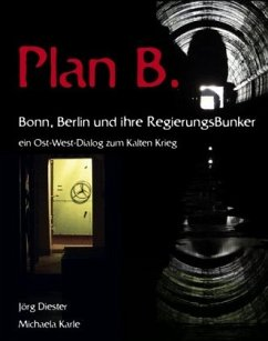 Plan B. Bonn, Berlin und ihre Regierungsbunker