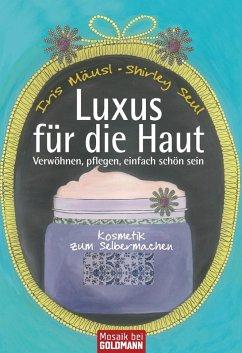 Luxus für die Haut (eBook, ePUB) - Mäusl, Iris; Seul, Shirley Michaela