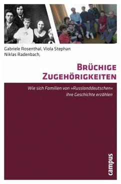 Brüchige Zugehörigkeiten (eBook, PDF) - Rosenthal, Gabriele; Stephan, Viola; Radenbach, Niklas