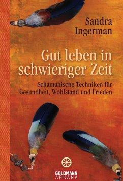 Gut leben in schwieriger Zeit (eBook, ePUB) - Ingerman, Sandra