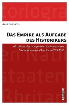Das Empire als Aufgabe des Historikers (eBook, PDF) - Friedrichs, Anne