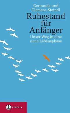 Ruhestand für Anfänger (eBook, ePUB) - Steindl, Gertraude; Steindl, Clemens