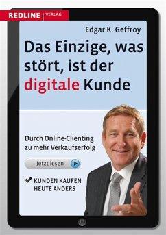 Das Einzige, was stört, ist der digitale Kunde (eBook, PDF) - Geffroy, Edgar K.