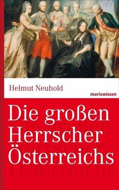 Die großen Herrscher Österreichs (eBook, ePUB) - Neuhold, Helmut