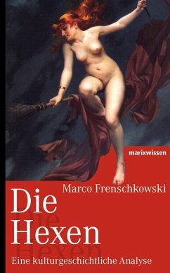 Die Hexen (eBook, ePUB) - Frenschkowski, Marco