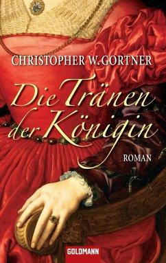 Die Tränen der Königin (eBook, ePUB) - Gortner, Christopher W.