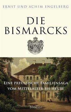 Die Bismarcks (eBook, ePUB) - Engelberg, Ernst; Engelberg, Achim