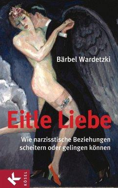 Eitle Liebe (eBook, ePUB) - Wardetzki, Bärbel