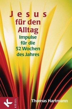Jesus für den Alltag (eBook, ePUB) - Hartmann, Thomas