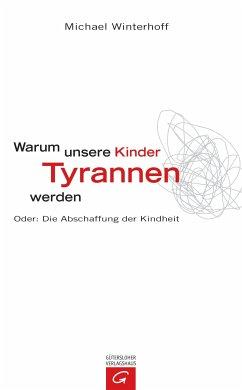 Warum unsere Kinder Tyrannen werden (eBook, ePUB) - Winterhoff, Michael