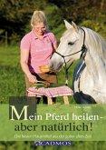 Mein Pferd heilen - aber natürlich! (eBook, ePUB)