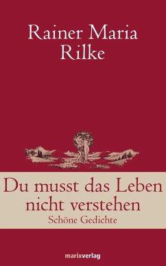 Du musst das Leben nicht verstehen (eBook, ePUB) - Rilke, Rainer Maria