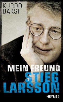 Mein Freund Stieg Larsson (eBook, ePUB) - Baksi, Kurdo