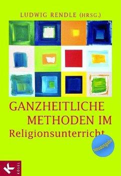 Ganzheitliche Methoden im Religionsunterricht (eBook, ePUB)