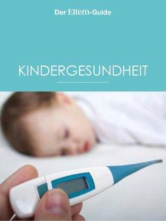 Kindergesundheit (ELTERN Guide) (eBook, ePUB) - Arens, Ulla; Maus, Sabine; Blieffert, Ulrike; Bröder, Sebastian; Grüneberg, Sabine; Huber, Isabella; Koch, Bettina; Lang, Barbara; Lotz, Sabine; Mei, Meike