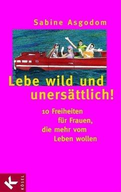 Lebe wild und unersättlich! (eBook, ePUB) - Asgodom, Sabine