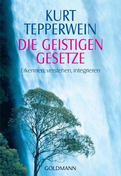 Die Geistigen Gesetze (eBook, ePUB) - Tepperwein, Kurt