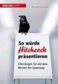 So würde Hitchcock präsentieren (eBook, PDF)