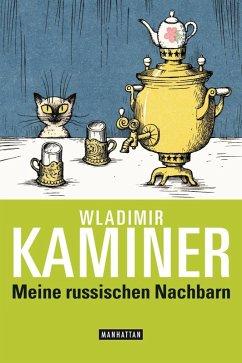 Meine russischen Nachbarn (eBook, ePUB) - Kaminer, Wladimir