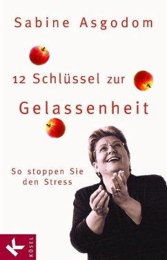 12 Schlüssel zur Gelassenheit (eBook, ePUB) - Asgodom, Sabine