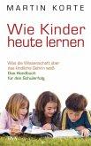 Wie Kinder heute lernen (eBook, ePUB)
