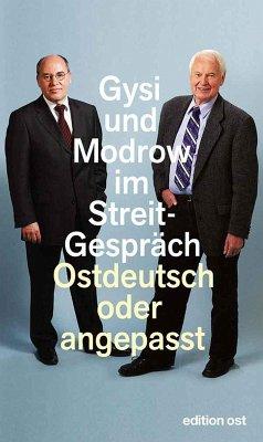 Ostdeutsch oder angepasst (eBook, ePUB) - Gysi, Gregor; Modrow, Hans