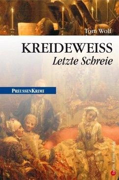 Kreideweiß - Letzte Schreie / Preußen Krimi Bd.9 (eBook, ePUB) - Wolf, Tom