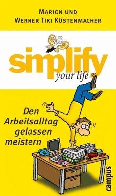 simplify your life - Den Arbeitsalltag gelassen meistern (eBook, PDF) - Küstenmacher, Werner Tiki; Küstenmacher, Marion