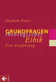 Grundfragen theologischer Ethik (eBook, ePUB) - Ernst, Stephan