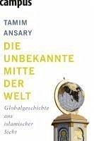 Die unbekannte Mitte der Welt (eBook, PDF) - Ansary, Tamim