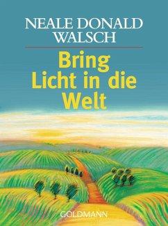 Bring Licht in die Welt (eBook, ePUB) - Walsch, Neale Donald