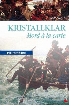Kristallklar - Mord à la carte / Preußen Krimi Bd.10 (eBook, ePUB) - Wolf, Tom