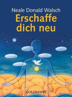 Erschaffe dich neu (eBook, ePUB) - Walsch, Neale Donald