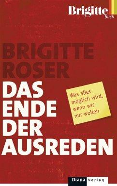 Das Ende der Ausreden (eBook, ePUB) - Roser, Brigitte