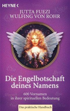 Die Engelbotschaft deines Namens (eBook, ePUB) - Rohr, Wulfing von; Fuezi, Jutta