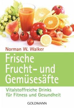 Frische Frucht- und Gemüsesäfte (eBook, ePUB) - Walker, Norman W.