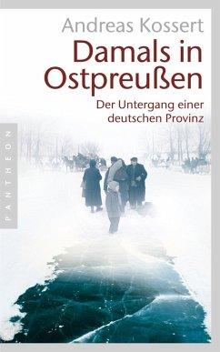 Damals in Ostpreußen (eBook, ePUB) - Kossert, Andreas