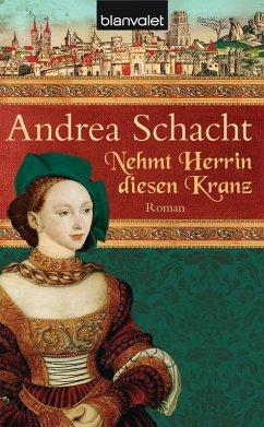 Nehmt Herrin diesen Kranz (eBook, ePUB) - Schacht, Andrea