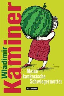 Meine kaukasische Schwiegermutter (eBook, ePUB) - Kaminer, Wladimir
