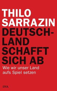 Deutschland schafft sich ab (eBook, ePUB) - Sarrazin, Thilo