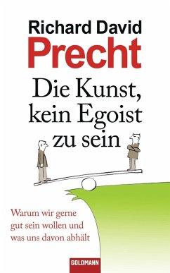 Die Kunst, kein Egoist zu sein (eBook, ePUB) - Precht, Richard David