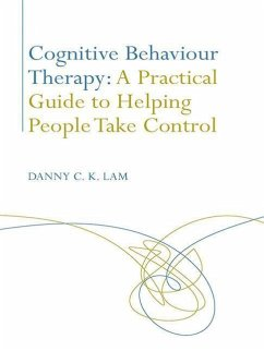 Cognitive Behaviour Therapy: A Practical Guide to Helping People Take Control - Lam, Danny C. K.
