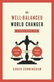 The Well-Balanced World Changer: A Field Guide for Staying Sane While Doing Good